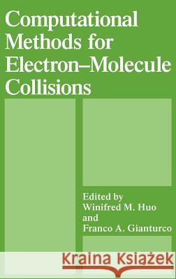 Computational Methods for Electron--Molecule Collisions Huo                                      Franco A. Gianturco W. M. Huo 9780306449116