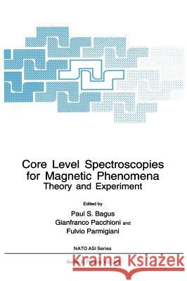 Core Level Spectroscopies for Magnetic Phenomena Bagus                                    Paul S. Bagus Gianfranco Pacchioni 9780306450068