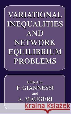 Variational Inequalities and Network Equilibrium Problems Giannessi                                F. Giannessi A. Maugeri 9780306450075