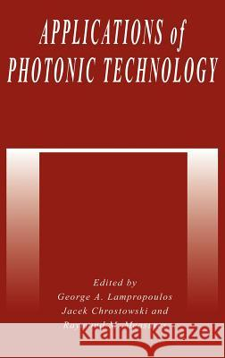 Applications of Photonic Technology Lamproplulos                             J. Chrostowski G. a. Lampropoulos 9780306450112