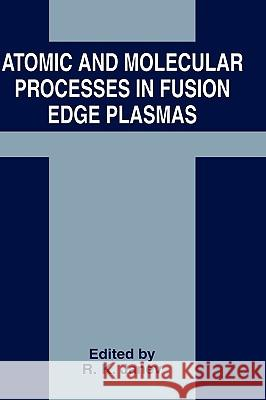 Atomic and Molecular Processes in Fusion Edge Plasmas Janev                                    R. K. Janev R. K. Janev 9780306450433