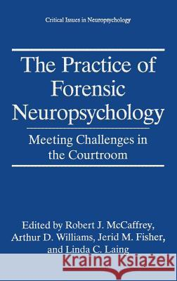 The Practice of Forensic Neuropsychology: Meeting Challenges in the Courtroom Robert J. McCaffrey Robert J. McCaffrey Arthur D. Williams 9780306452567