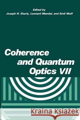 Coherence and Quantum Optics VII: Proceedings of the Seventh Rochester Conference on Coherence and Quantum Optics, Held at the University of Rochester Joseph H. Eberly J. H. Eberly L. Mandel 9780306453144