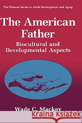 The American Father: Biocultural and Developmental Aspects Wade C. Mackey 9780306453373