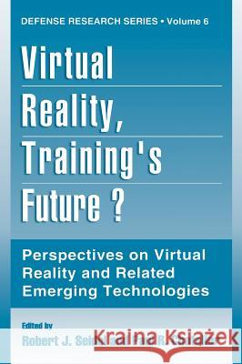 Virtual Reality, Training's Future?: Perspectives on Virtual Reality and Related Emerging Technologies Robert J. Seidel Paul R. Chatelier 9780306454868