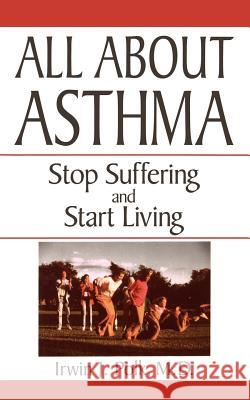 All About Asthma : Stop Suffering And Start Living Irwin J. Polk Polk                                     Polk 9780306455704