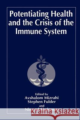 Potentiating Health and the Crisis of the Immune System Avshalom Mizrahi S. Fulder A. Mizrahi 9780306456022