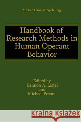 Handbook of Research Methods in Human Operant Behavior Kennon A. Lattal Michael Perone 9780306456688 Kluwer Academic Publishers