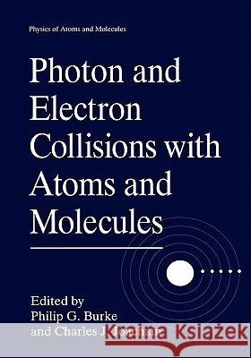 Photon and Electron Collisions with Atoms and Molecules Philip G. Burke Charles J. Joachain 9780306456923