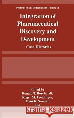 Integration of Pharmaceutical Discovery and Development: Case Histories Ronald T. Borchardt Tomi K. Sawyer Roger M. Freidinger 9780306457432