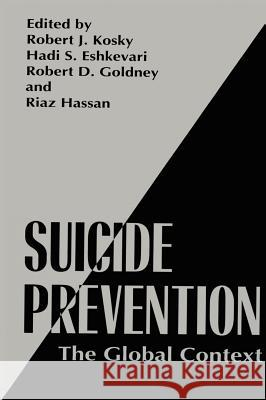 Suicide Prevention: The Global Context Robert J. Kosky Robert Kosky Riaz Hassan 9780306458156 Kluwer Academic Publishers