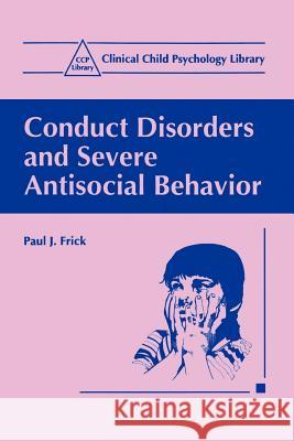 Conduct Disorders and Severe Antisocial Behavior Paul J. Frick 9780306458415