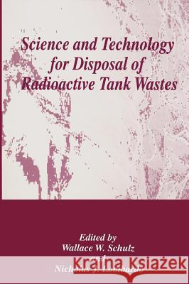 Science and Technology for Disposal of Radioactive Tank Wastes W. W. Shulz W. W. Schulz Wallace W. Shulz 9780306459047