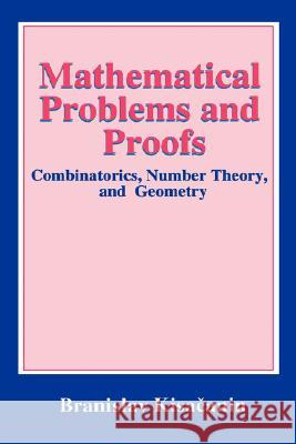 Mathematical Problems and Proofs: Combinatorics, Number Theory, and Geometry Branislav Kisacanin 9780306459672