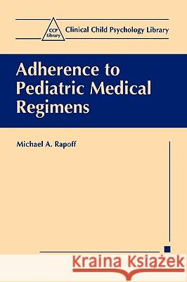 Adherence to Pediatric Medical Regimens Michael A. Rapoff 9780306460838