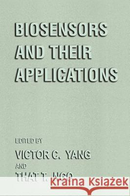Biosensors and Their Applications That T. Ngo Victor C. Yang 9780306460876