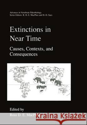 Extinctions in Near Time: Causes, Contexts and Consequences Hans-Dieter Sues Ross D. E. MacPhee Hans-Dieter Sues 9780306460920