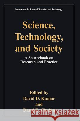 Science, Technology, and Society: Education a Sourcebook on Research and Practice Daryl E. Chubin David D. Kumar Daryl E. Chubin 9780306461736