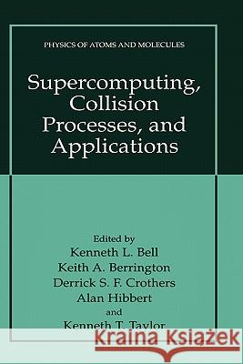 Supercomputing, Collision Processes, and Applications Kenneth L. Bell Keith A. Berrington Derrick S. F. Crothers 9780306461903