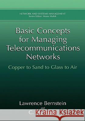 Basic Concepts for Managing Telecommunications Networks: Copper to Sand to Glass to Air Lawrence Bernstein C. M. Yuhas 9780306462375