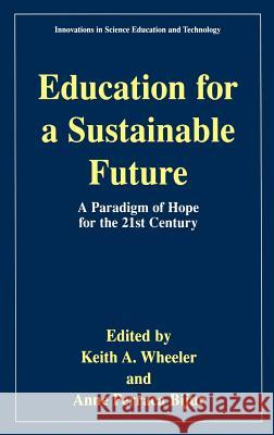 Education for a Sustainable Future: A Paradigm of Hope for the 21st Century Keith A. Wheeler Anne Perraca Bijur 9780306464201