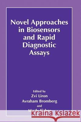 Novel Approaches in Biosensors and Rapid Diagnostic Assays Zvi Liron Avraham Bromberg Morly Fisher 9780306464447