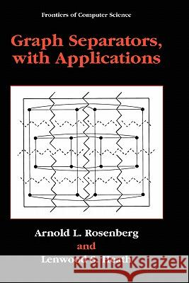 Graph Separators, with Applications Arnold L. Rosenberg Lenwood S. Heath 9780306464645