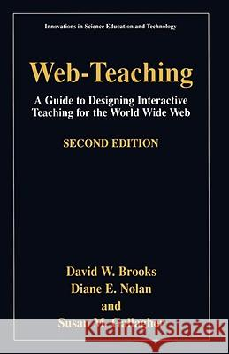 Web-Teaching: Guide to Designing Interactive Teaching for the World Wide Web David W. Brooks Diane E. Nolan Susan M. Gallagher 9780306465277