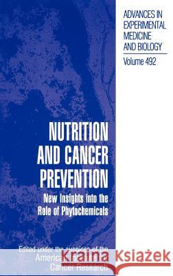 Nutrition and Cancer Prevention: New Insights Into the Role of Phytochemicals American Institute for Cancer Research   American Institute for Cancer Research 9780306465451