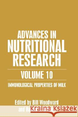 Advances in Nutritional Research Volume 10: Immunological Properties of Milk Bill Woodard Bill Woodward Harold H. Draper 9780306466038