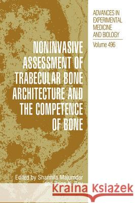 Noninvasive Assessment of Trabecular Bone Architecture and the Competence of Bone Sharmila Majumdar Brian K. Bay Sharmila Majumdar 9780306466175