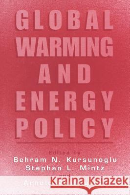 Global Warming and Energy Policy Behram N. Kursunoglu Behram N. N. Kursunoglu Behram N. Kursunogammalu 9780306466359