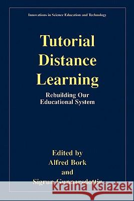 Tutorial Distance Learning: Rebuilding Our Educational System Alfred M. Bork Sigrun Gunnarsdottir Alfred Bork 9780306466441 Kluwer Academic/Plenum Publishers