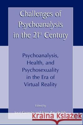 Challenges of Psychoanalysis in the 21st Century: Psychoanalysis, Health, Psychosexuality in the Era of Virtual Reality Jose Guimon and Sara Zac de Filc