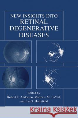 New Insights Into Retinal Degenerative Diseases Robert E. Anderson Matthew M. Lavail Joe G. Hollyfield 9780306466793