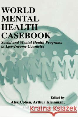 World Mental Health Casebook: Social and Mental Health Programs in Low-Income Countries Alex Cohen Arthur Kleinman Benedetto Saraceno 9780306467325 Kluwer Academic Publishers