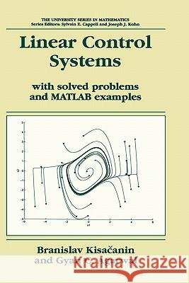 Linear Control Systems: With Solved Problems and MATLAB Examples Branislav Kisacanin Gyan C. Agarwal 9780306467431