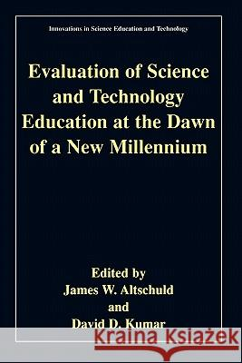 Evaluation of Science and Technology Education at the Dawn of a New Millennium Ellen C. Perrin James W. Altschuld James W. Altschuld 9780306467493