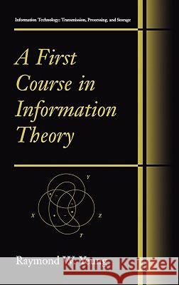 A First Course in Information Theory Raymond W. Yeung 9780306467912