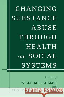 Changing Substance Abuse Through Health and Social Systems George R. Fursey William R. Miller Constance M. Weisner 9780306472565 Kluwer Academic/Plenum Publishers