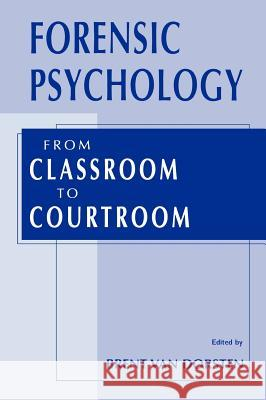 Forensic Psychology: From Classroom to Courtroom Brent Va Brent Va 9780306472701
