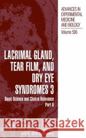 Lacrimal Gland, Tear Film, and Dry Eye Syndromes 3: Basic Science and Clinical Relevance Part B Stephanie A. Calmenson David A. Sullivan Darlene A. Dartt 9780306472824