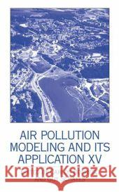 Air Pollution Modeling and Its Application XV C. Borrego Carlos Borrego Guy Schayes 9780306472947