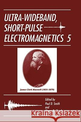 Ultra-Wideband, Short-Pulse Electromagnetics 5 Paul D. Smith Shane R. Cloude Paul D. Smith 9780306473388