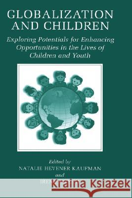 Globalization and Children: Exploring Potentials for Enhancing Opportunities in the Lives of Children and Youth Natalie Hevener Kaufman Natalie Hevener Kaufman Irene Rizzini 9780306473685