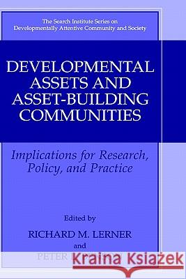 Developmental Assets and Asset-Building Communities: Implications for Research, Policy, and Practice Peter L. Benson Richard M. Lerner Richard M. Lerner 9780306474828