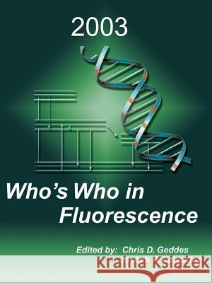 Who's Who in Fluorescence 2003 Chris Geddes Joseph R. Lakowicz 9780306476891