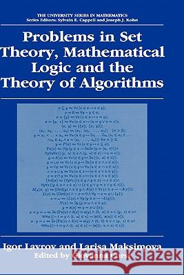 Problems in Set Theory, Mathematical Logic and the Theory of Algorithms Igor Lavrov Larisa Maksimova Giovanna Corsi 9780306477126