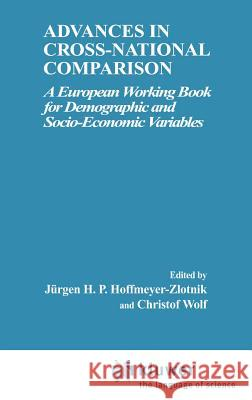 Advances in Cross-National Comparison: A European Working Book for Demographic and Socio-Economic Variables Jurgen H. P. Hoffmeyer-Zlotnik Hoffmeyer-Zlotnik                        D. Ed. Wolf 9780306477317