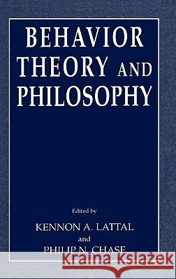 Behavior Theory and Philosophy Kennon A. Lattal Philip N. Chase 9780306477805